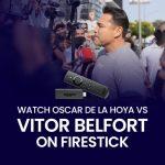 Watch Oscar De La Hoya vs Vitor Belfort on Firestick