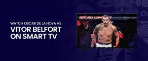 Watch Oscar De La Hoya vs Vitor Belfort on Smart TV