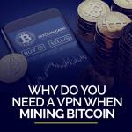 Why do you need a vpn when mining bitcoin