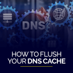 How to Flush your DNS Cache