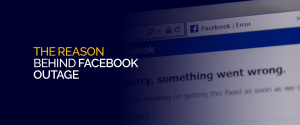 The Reason Behind Facebook Outage