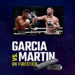 Watch Mikey Garcia vs. Sandor Martin on Firestick