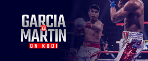 Watch Mikey Garcia vs. Sandor Martin on Kodi